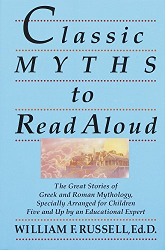 Classic Myths to Read Aloud: The Great Stories of Greek and Roman Mythology, Specially Arranged for Children Five and Up by an Educational Expert (Classical Music To Play In The Classroom)