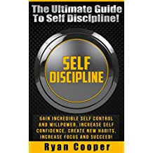 Self Discipline: The Ultimate Guide To Self Discipline! - Gain Incredible Self Control And Willpower, Increase Self Confidence, Create New Habits, Increase ... Habit, NLP, Meditation, Brain Training)