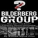 Bilderberg Group: What Don't You Know? Conspiracy Theories Surrounding the Top Secret Society: Secret Societies, Book 1 Audiobook by William Myron Price Narrated by Jake Harmond