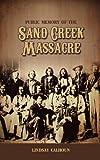 Public Memory of the Sand Creek Massacre, Lindsay Regan Calhoun, 1604978198