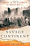 Savage Continent: Europe in the Aftermath of World War II