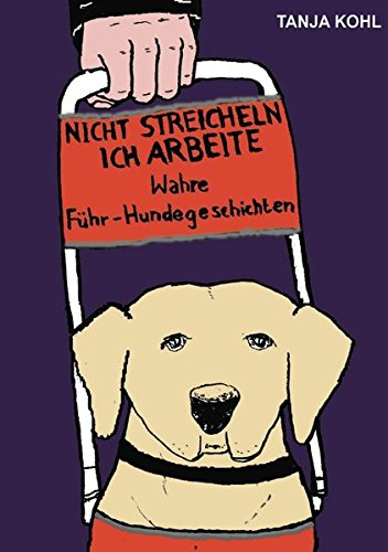 Nicht streicheln, ich arbeite: Wahre Führ-Hundegeschichten
