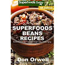 Superfoods Beans Recipes: Over 85 Quick & Easy Gluten Free Low Cholesterol Whole Foods Recipes full of Antioxidants & Phytochemicals (Beans Natural Weight Loss Transformation)