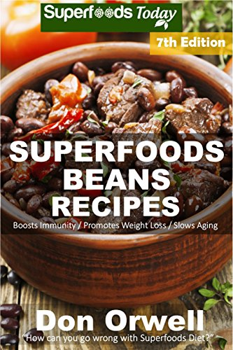 Superfoods Beans Recipes: Over 85 Quick & Easy Gluten Free Low Cholesterol Whole Foods Recipes full of Antioxidants & Phytochemicals (Beans Natural Weight Loss Transformation Book 5)