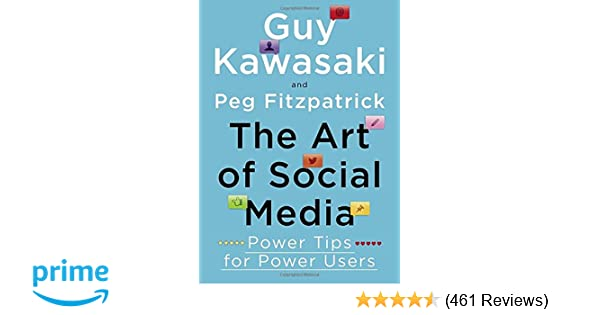 The art of social media power tips for power users guy kawasaki peg fitzpatrick 9781591848073 amazon com books