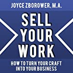 Sell Your Work: A Report for Craftsmen Who Want to Turn Their Craft into a Business | Joyce Zborower