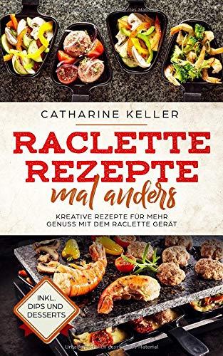 Raclette Rezepte mal anders: Kreative Rezepte für mehr Genuss mit dem Raclette Gerät, inkl. Dips und Dessert Taschenbuch – 22. September 2018 Catharine Keller Independently published 1720268754 Study Aids / Regents