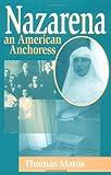 Nazarena an American Anchoress, Thomas Matus, 0809137925