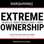 Summary of Extreme Ownership: How US Navy SEALS Lead and Win by Jocko Willink and Leif Babin: Business Book Summaries   FlashBooks Book Summaries