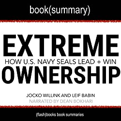 Summary of Extreme Ownership: How US Navy SEALS Lead and Win by Jocko Willink and Leif Babin