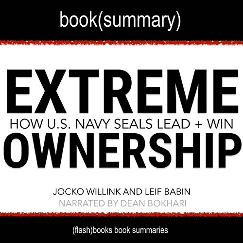 Summary of Extreme Ownership: How US Navy SEALS Lead and Win by Jocko Willink and Leif Babin: Business Book Summaries