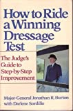 How to Ride a Winning Dressage Test, Jonathan R. Burton and Darlene Sordillo, 0395382173