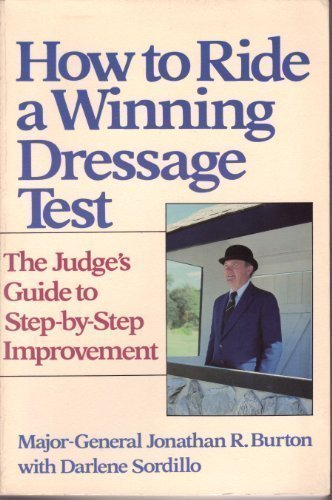How to Ride a Winning Dressage Test: The Judge's Guide to Step-By-Step Improvement ()