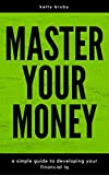 img - for Master Your Money: A Simple Guide to Developing Your Financial IQ book / textbook / text book
