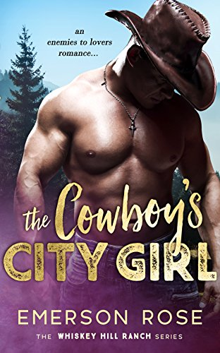 The Cowboy's City Girl - An Enemies To Lovers Romance