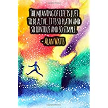 The Meaning Of Life Is Just To Be Alive. It Is So Plain And So Obvious And So Simple: ALAN WATTS Quotes Designer Notebook