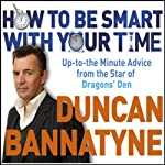 How to Be Smart With Your Time: Expert Advice from the Star of Dragons' Den | Duncan Bannatyne