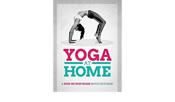 Yoga At Home: A Step-By-Step Guide With Pictures! (English ...