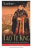 Tao Te King - Das Buch vom Sinn und Leben (Vollständige deutsche Ausgabe)