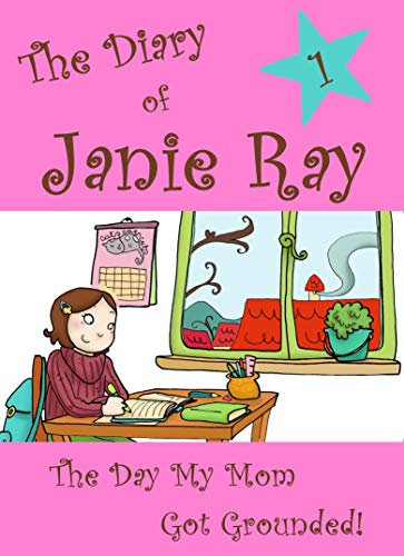 The Day My Mom Got Grounded! (The Diary of Janie Ray Book 1) (Lila Ray)