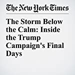 The Storm Below the Calm: Inside the Trump Campaign's Final Days | Maggie Haberman,Ashley Parker,Jeremy W. Peters,Michael Barbaro