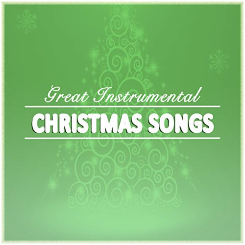 Great Instrumental Christmas Songs (Christmas Music Great Instrumental)