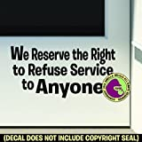 WE RESERVE THE RIGHT TO REFUSE SERVICE TO ANYONE Window Retail Shop Store Front Door Sign Vinyl Decal Sticker BLACK