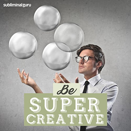 Be Super Creative: Set Your Creativity on Fire with Subliminal Messages
