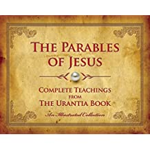 The Parables of Jesus: Complete Teachings from The Urantia Book