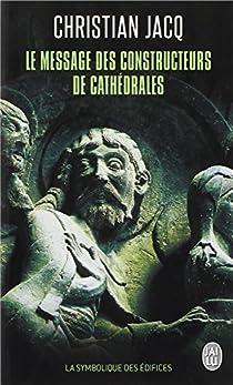 Le message des constructeurs des cathédrales : La symbolique des édifices par Jacq