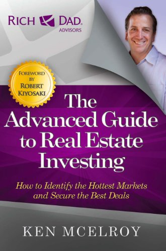 The Advanced Guide to Real Estate Investing: How to Identify the Hottest Markets and Secure the Best Deals (Rich Dad's Advisors ()