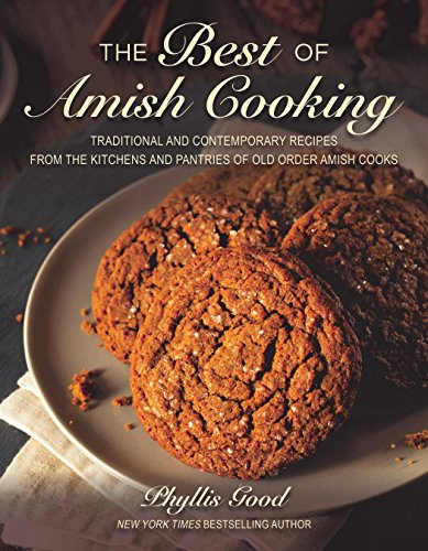 The Best of Amish Cooking: Traditional and Contemporary Recipes from the Kitchens and Pantries of Old Order Amish Cooks by Phyllis Pellman Good