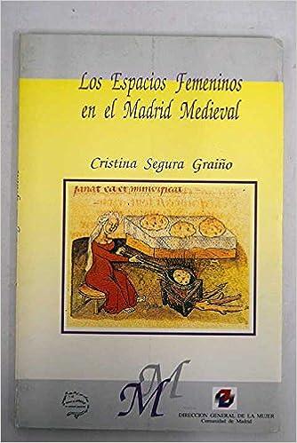 Espacios femeninos en el Madrid medieval, los: Amazon.es: Segura ...