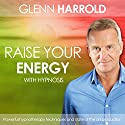 Raise Your Energy & Increase Your Motivation Speech by Glenn Harrold Narrated by Glenn Harrold