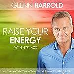 Raise Your Energy & Increase Your Motivation | Glenn Harrold