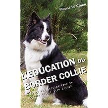 L'EDUCATION DU BORDER COLLIE: Toutes les astuces pour un Border Collie bien éduqué (French Edition)