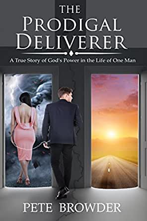 the prodigal deliverer a true story of god s power in the