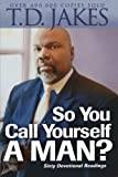So You Call Yourself a Man?, T. D. Jakes, 0764204513