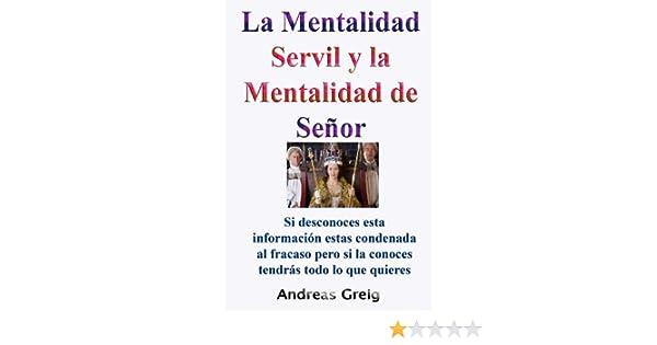 La Mentalidad Servil y la Mentalidad de Señor eBook: Andreas Greig ...
