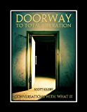 Doorway to Total Liberation: Conversations with What Is