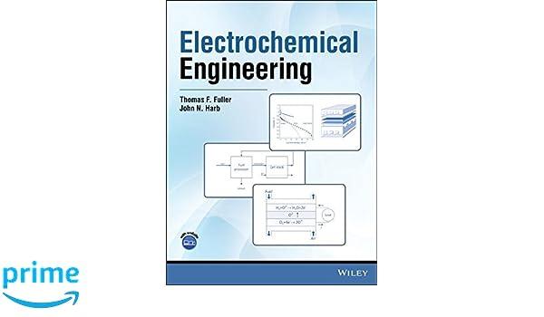 Electrochemical Engineering: Thomas F  Fuller, John N  Harb