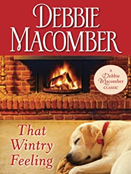 That Wintry Feeling: A Novel (Debbie Macomber Classics) by [Macomber, Debbie]