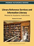 Library Reference Services and Information Literacy : Models for Academic Institutions, Cordell, Rosanne M., 1466642416