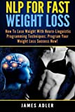img - for NLP For Fast Weight Loss: How to Lose Weight with Neuro-Linguistic Programming Techniques: Program Your Weight Loss Success NOW! (NLP, Neuro-Linguistic Programming, Hypnosis, Weight Loss) (Volume 1) book / textbook / text book