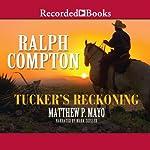 Tucker's Reckoning   Ralph Compton,Matthew P. Mayo