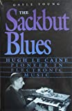 The Sackbut Blues : Hugh Le Caine, Pioneer in Electronic Music, Young, Gayle, 0660120062