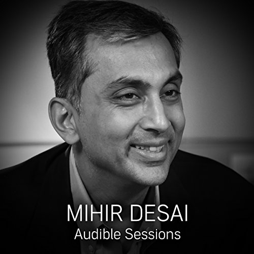 Mihir Desai: Audible Sessions: FREE Excusive Interview