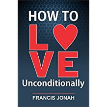 How To Love Unconditionally