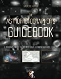 The Astrophotographer's Guidebook: A Complete Guide to the Best Astrophotography Targets of the Year