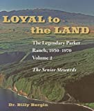 Loyal to the Land: The Legendary Parker Ranch, 1950-1970: Volume 2, The Senior Stewards